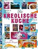 : Die kreolische Küche: 160 exotische Rezepte