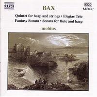 BAX: Harp Quintet / Elegiac Trio / Fantasy Sonata