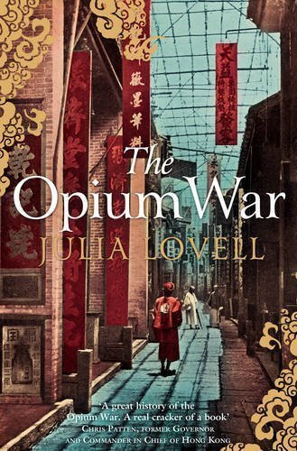 The Opium War: Drugs, Dreams And The Making Of China by Julia Lovell (Jan 7 2013)
