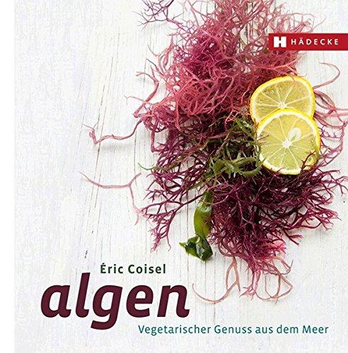 Algen: Vegetarischer Genuss aus dem Meer (Genuss im Quadrat)