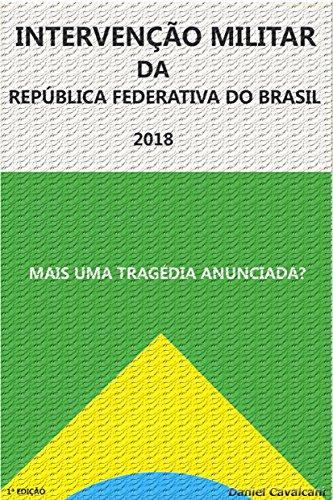INTERVENÇÃO MILITAR DA REPÚBLICA FEDERATIVA DO BRASIL 2018: Mais Uma Tragédia Anunciada? (Portuguese Edition)