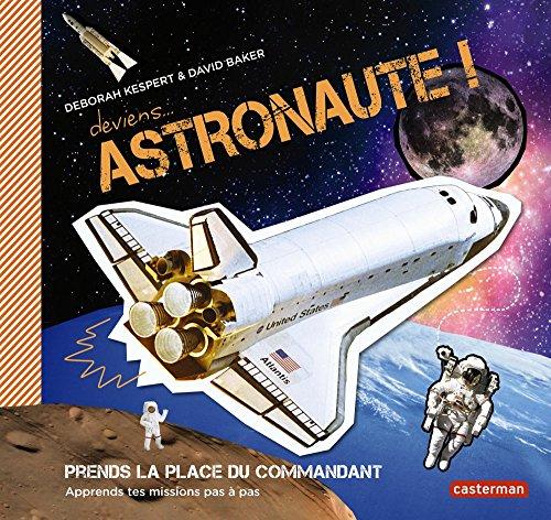 Deviens astronaute ! : Apprends tes missions pas à pas