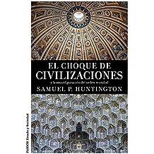 El Choque De Civilizaciones Y La Reconfiguración Del Orden Mundial (Estado y Sociedad) de Samuel P. Huntington (28 abr 2015) Tapa blanda