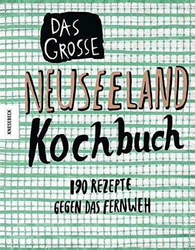 Das große Neuseeland Kochbuch: 190 Rezepte gegen das Fernweh