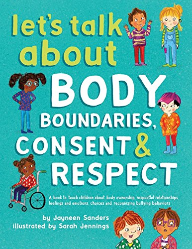 Let's Talk About Body Boundaries, Consent and Respect: Teach children about body ownership, respect, feelings, choices and recognizing bullying behaviors por Jayneen Sanders