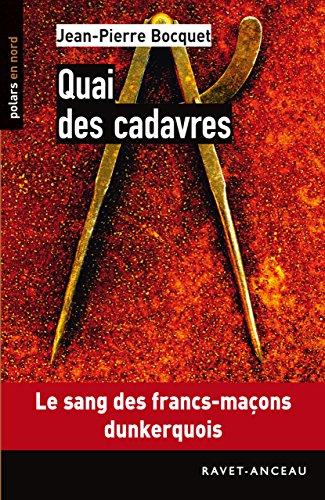 Quai des cadavres: Le sang des francs-maçons dunkerquois (Polars en Nord t. 127) par Jean-Pierre Bocquet
