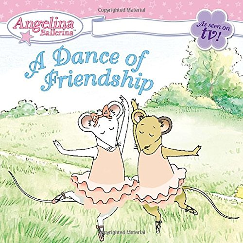 Angelina Ballerina: A Dance of Friendship
