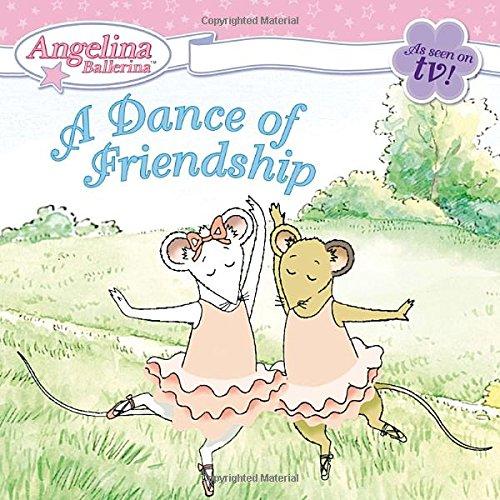 A Dance of Friendship (Angelina Ballerina)