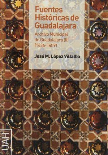 Fuentes históricas de Guadalajara. Archivo municipal de Guadalajara II (1436-1459) (El taller del Historiador) por José María López Villalba