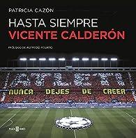 Hasta siempre, Vicente Calderón par Patricia Cazón