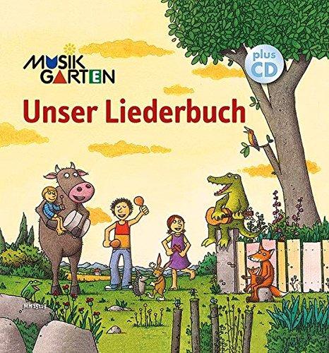 Unser Liederbuch: Musikgarten. Ausgabe mit CD. (Musikgarten / Gemeinsam musizieren... für Kleinkinder mit ihren Familien)