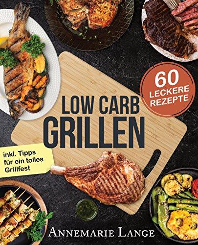 Low Carb Grillen: Das Grillbuch mit 60 leckeren Rezepten fast ohne Kohlenhydrate - inkl. Tipps für ein tolles Grillfest - Ausgewogene Ernährung Bars
