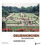 Gelsenkirchen wie es gestern war: Kalender 2018