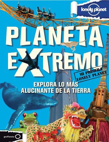 Planeta extremo: Explora lo más alucinante de la tierra (Mi primera Lonely Planet)