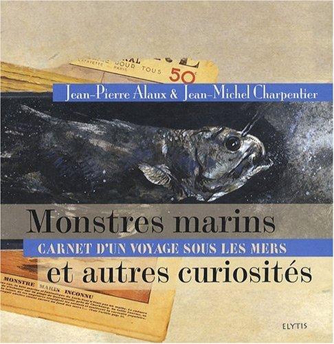 Monstres Marins et autres Curiosits : carnet d'un voyage sous les mers
