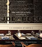 The Art of Living According to Joe Beef: A Cookbook of Sorts by McMillan, David, Morin, Frederic, Erickson, Meredith (2011) Hardcover