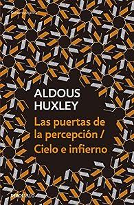 Las puertas de la percepción / Cielo e infierno par Aldous Huxley