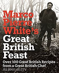 Marco Pierre White's Great British Feast: Over 100 Delicious Recipes From A Great British Chef by Marco Pierre White (2008-07-03)
