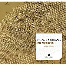 Eine Burg im Moor - die Arkeburg