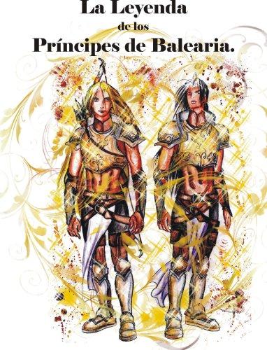La Leyenda de los Príncipes de Balearia. (Cuentos Prodigiosos de Mallorca, Menorca, Ibiza, Formentera y Cabrera. nº 2) por Joana Pol