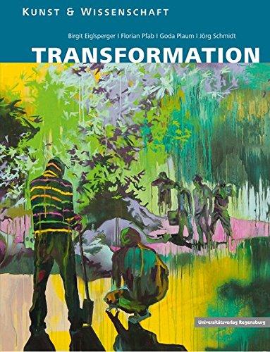 Transformation: Ein interdisziplinäres Projekt (Kunst und Wissenschaft, Band 1)