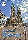 Highlights in Bremen (Wandkalender 2019 DIN A3 hoch): Stadtmusikanten, Rathaus, Roland oder der St. Petri Dom, entdecken Sie die Sehenswürdigkeiten in Bremen (Planer, 14 Seiten ) (CALVENDO Orte) - Paul Michalzik