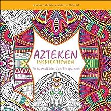 Azteken-Inspirationen: 70 Ausmalbilder zum Entspannen