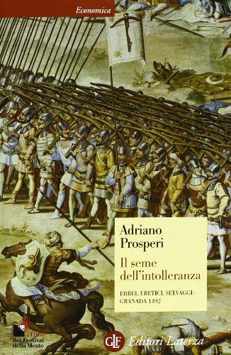Il seme dell'intolleranza. Ebrei, eretici, selvaggi: Granada 1492 (Economica Laterza) por Adriano Prosperi