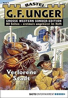 G. F. Unger Sonder-Edition 1 - Western: Verlorene Stadt