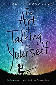 The Art of Talking to Yourself: Self-Awareness Meets the Inner Conversation by [Tugaleva, Vironika]