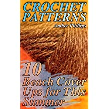 Crochet Patterns: 10 Beach Cover Ups for This Summer: (Crochet Patterns, Crochet Stitches, Crochet Book) (English Edition)