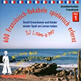 600 Französisch-Vokabeln spielerisch erlernt. Grundwortschatz 1. CD: Mit cooler Musik von DJ Learn-a-lot