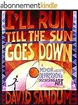 I'll Run Till the Sun Goes Down: A Me...