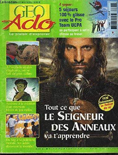 GEO ADO - Le plaisir d'explorer - N°15 - Décembre 2003 - Tout ce que le seigneur des anneaux va t'apprendre, à l'orphelinat des éléphants, on se fait de gros câlins, assistez à la création d'un nouveau héros de jeu vidéo,... par COLLECTIF