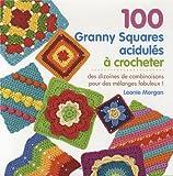 100 Granny Squares acidulés à crocheter : Des dizaines de combinaisons pour des mélanges fabuleux !...