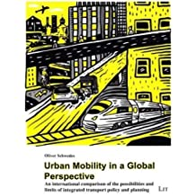Urban Mobility in a Global Perspective: An international comparison of the possibilities and limits of integrated transport policy and planning (Mobilitat Und Gesellschaft, Band 9)