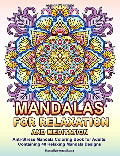 Mandalas for Relaxation and Meditation: Anti-Stress Mandala Coloring Book for Adults, Containing 40 Relaxing Mandala Designs por Kameliya Angelkova