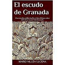 El escudo de Granada:  Una novela ambientada en los últimos años del reino nazarí de Granada