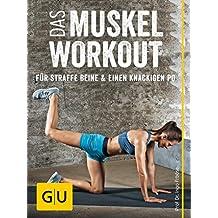 Das Muskel-Workout für straffe Beine und einen knackigen Po: 10 hocheffiziente Übungen ohne Geräte (GU Einzeltitel Gesundheit/Alternativheilkunde)