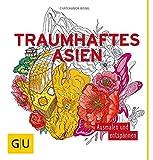 Traumhaftes Asien: Ausmalen und entspannen (GU Kreativ Non Book Spezial)