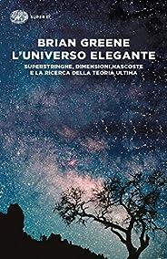L'universo elegante: Superstringhe, dimensioni nascoste e la ricerca della teoria ultima (Super