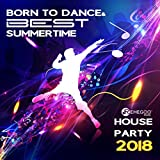 Born to Dance & Best Summertime House Party 2018 (Fresh Tropical Disco)