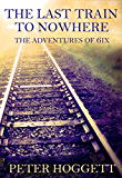 The Last Train to Nowhere (The Adventures of 6ix Book 3)