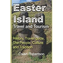 Easter Island Travel and Tourism: History, Travel guide, The People, Culture and Tradition