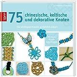 75 chinesische, keltische und dekorative Knoten: Die wichtigsten Knoten ausführlich erklärt - Laure Williams