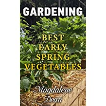 Gardening: Best Early Spring Vegetables (English Edition)
