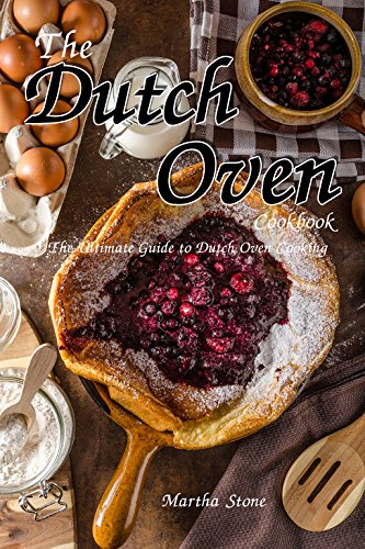 Dutch Le Creuset Oven Cast Iron (The Dutch Oven Cookbook: The Ultimate Guide to Dutch Oven Cooking (English Edition))