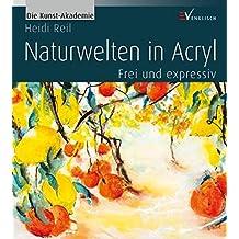 Naturwelten in Acryl: Frei und expressiv (Die Kunst-Akademie)