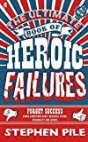 Ultimate Book of Heroic Failures by Stephen Pile (2011-10-01)