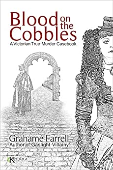 Blood on the Cobbles: A Victorian True-Murder Casebook (English Edition) di [Farrell, Grahame]